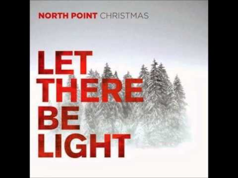 North Point Christmas - Hallelujah (Let there be Light)