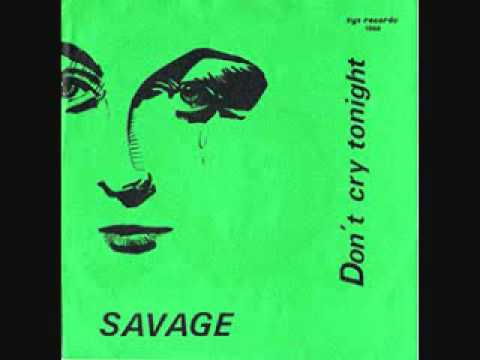 Dont Cry Tonight 12 Inch Version  Savage