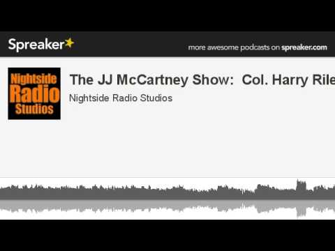The JJ McCartney Show:  Col. Harry Riley (made with Spreaker)