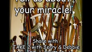 Take 2 with Jerry and Debbie - Tell Us Your Miracle - 2/11/2016