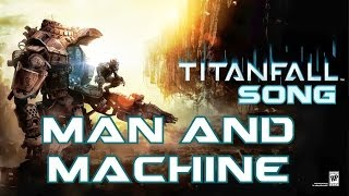 Repeat youtube video TITANFALL SONG - Man And Machine