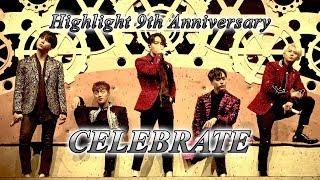 하이라이트(HIGHLIGHT) 데뷔 9주년 기념 영상 CELEBRATE (Lyric Video) (4K multi)