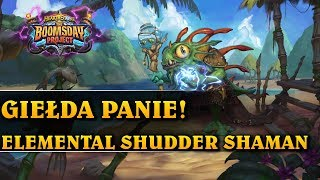 GIEŁDA PANIE! - ELEMENTAL SHUDDER SHAMAN - Hearthstone Decks std (The Boomsday Project)