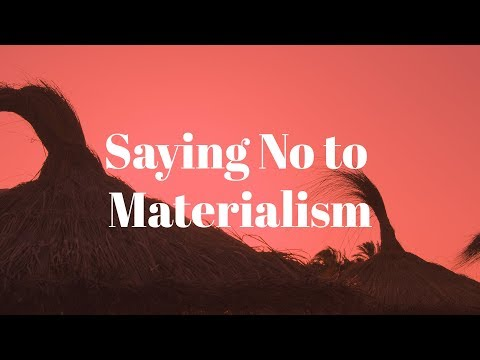 Saying No to Materialism