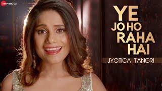 Ye Jo Ho Raha Hai - Jyotica Tangri   Ghost