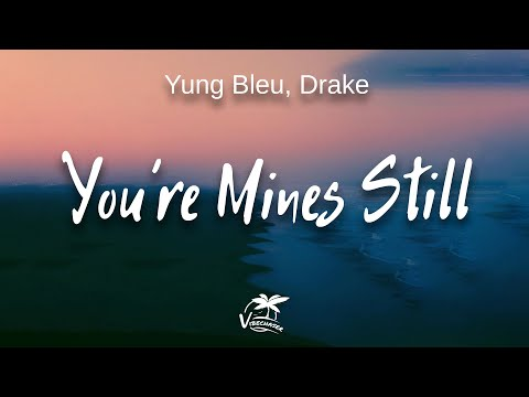Yung Bleu, Drake – You're Mines Still (lyrics)