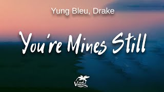 Yung Bleu, Drake - You're Mines Still (lyrics)