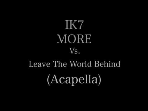 IK7 Vs. Swedish House Mafia - More Vs. Leave The World Behind (Acapella)