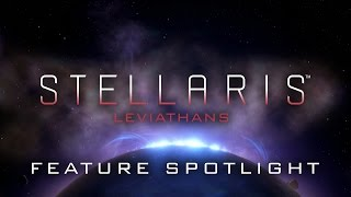 Stellaris - Leviathans, Feature Spotlight