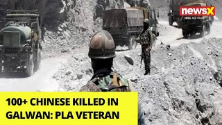 '100+ Chinese Killed in Galwan' | PLA Veteran's Big Expose | NewsX
