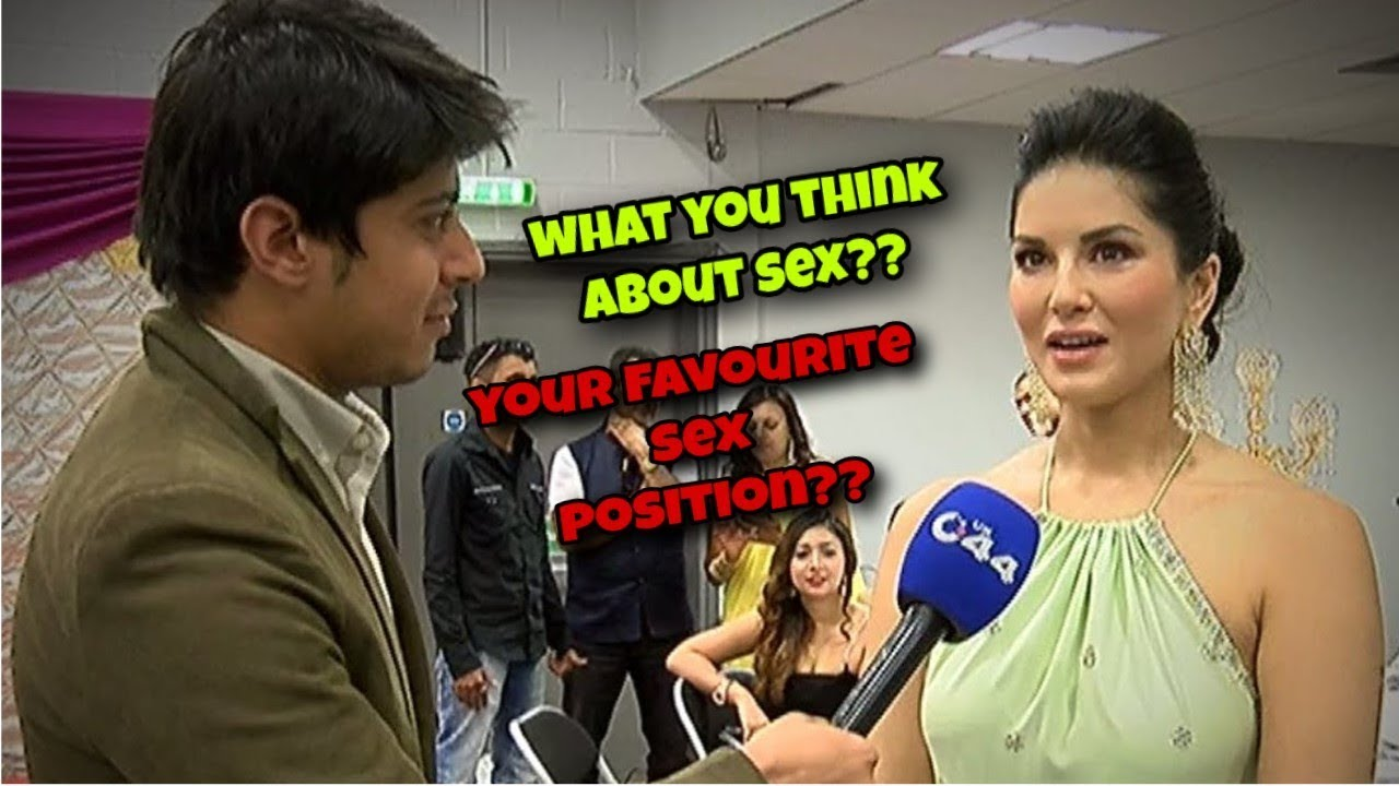 what you think about sex? favorite sex position ? sunny leone interview