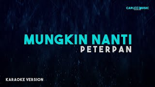 Peterpan - Mungkin Nanti (Karaoke Version)