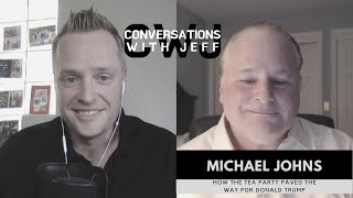 Michael Johns | How The Tea Party Paved The Way For Donald Trump | Conversations with Jeff #46
