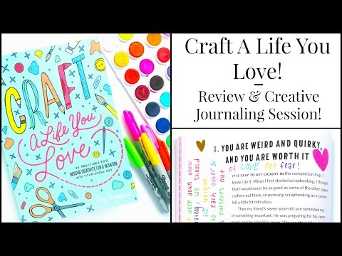 Craft A Life You Love! Review & Creative Journaling Session!