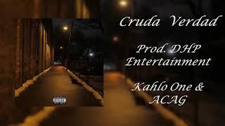 Kahlo One & ACAG // Cruda Verdad Prod. DHP Entertaiment
