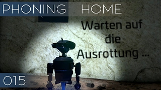 Phoning Home [015] [Warten auf die Ausrottung] [Let's Play Gameplay Deutsch German] thumbnail