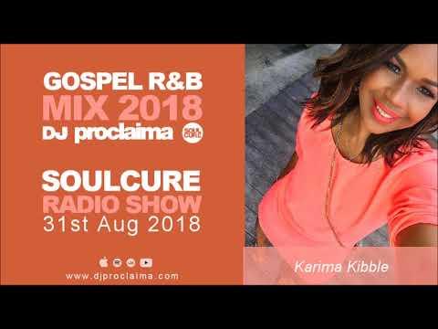 Gospel R&B Music 2018 - DJ Proclaima Soulcure Radio Show 31st August