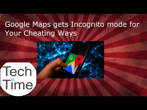 Google Maps gets Incognito Mode for your Cheating Ways