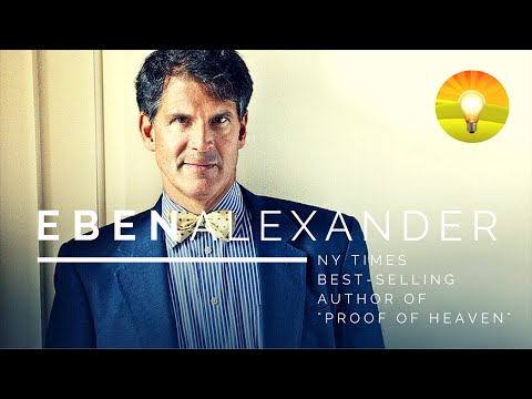 ★ DR EBEN ALEXANDER: Life Changing Lessons from the Author of Proof of Heaven