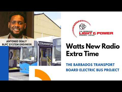 Watts Extra Time -  The Barbados Transport Board's Electric Bus Project