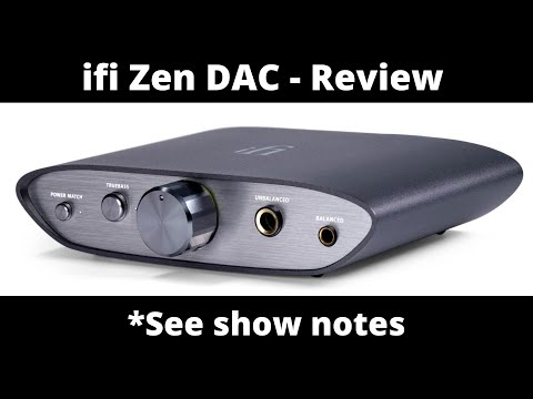 Ifi Zen DAC Review  *See Show Notes