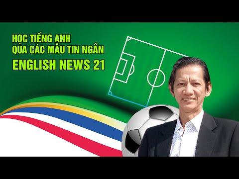 Học tiếng Anh qua mẫu tin tức ngắn – English News 21