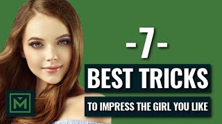 How To Make Your Crush Like You  - 7 INSTANT Ways To Impress The GIRL You Like