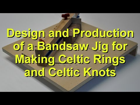 Design and Production of a Bandsaw Jig for Making Celtic Rings and Celtic Knots