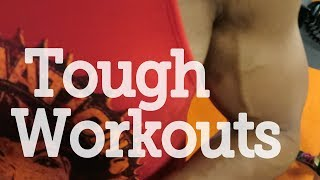 TOUGH WORKOUT - WHAT GETS ME THROUGH?