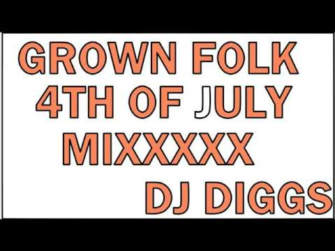 GROWN FOLK 4TH OF JULY MIXXXX DJ DIGGS