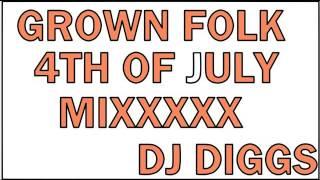 GROWN FOLK 4TH OF JULY MIXXXX DJ DIGGS