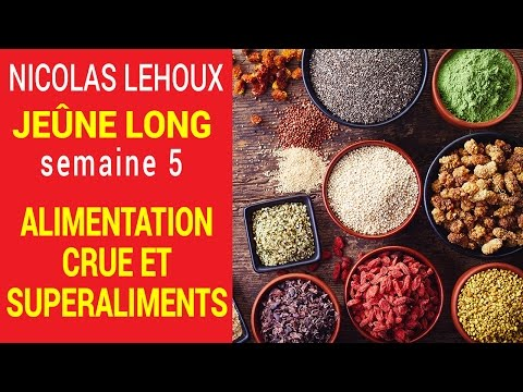 Alimentation crue et superaliments - jeûne long - semaine 5