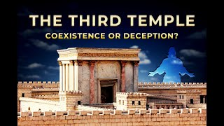 THE THIRD TEMPLE. Coexistence or deception?