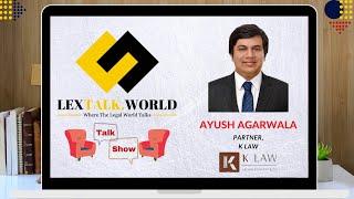 LexTalk World Talk Show with Ayush Agarwala, Partner at K Law