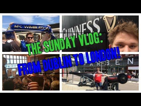 Dublin and London: The Sunday Vlog