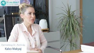Kalıcı Makyaj (Long Time Liner) - Dermatolog Dr. Aslı Eralp