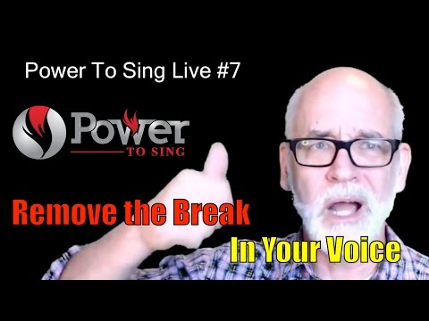 Power to Sing Live # 7: Remove the Break in Your Voice!