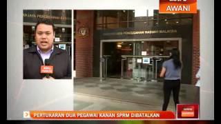 Pertukaran dua pegawai SPRM dibatalkan