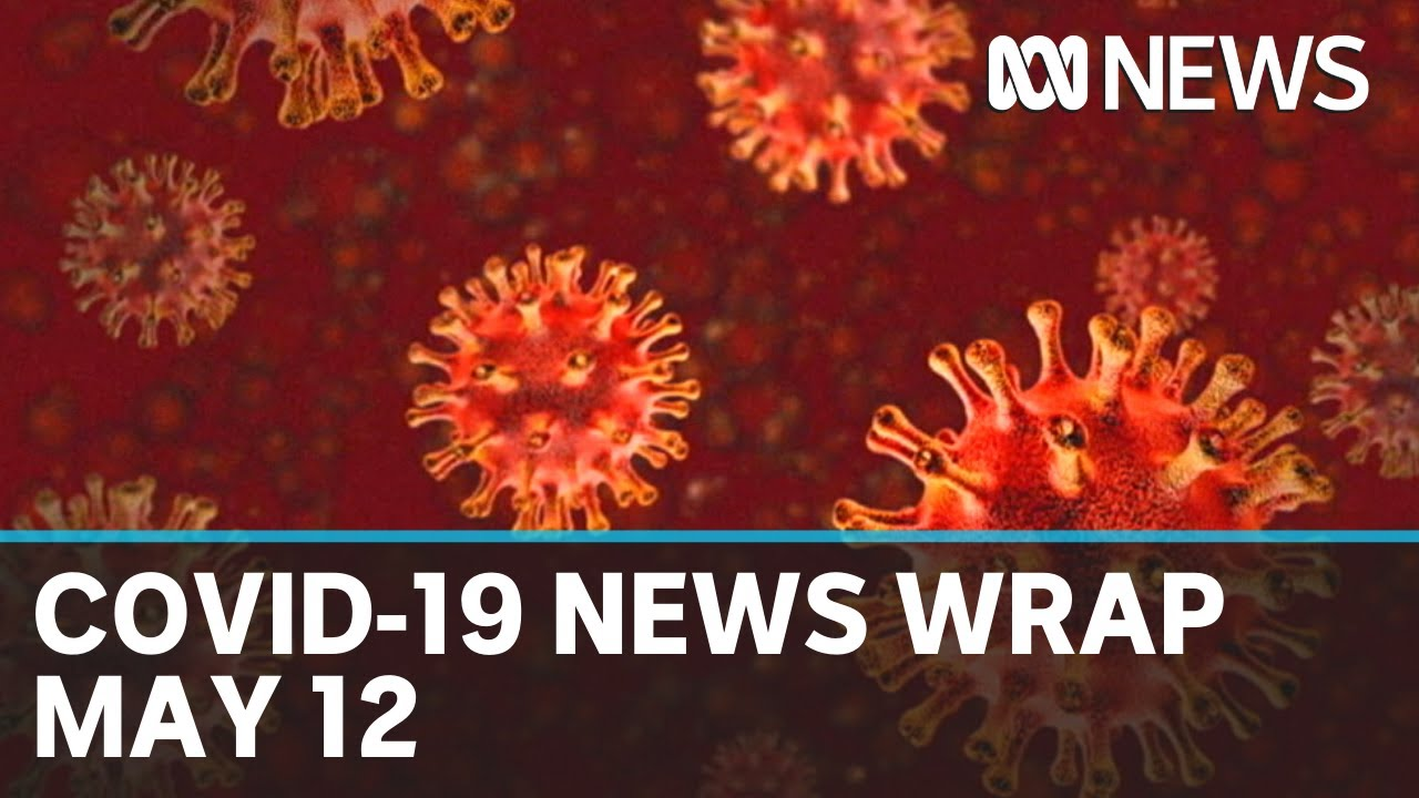 Coronavirus update: The latest COVID-19 news for Tuesday May 12 | ABC News