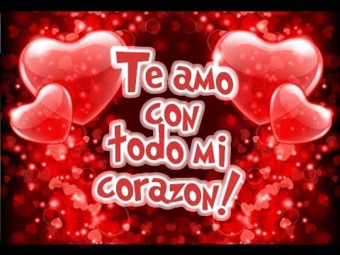 Te Amo Con Todo Mi Corazón Etiquetate Net Youtube