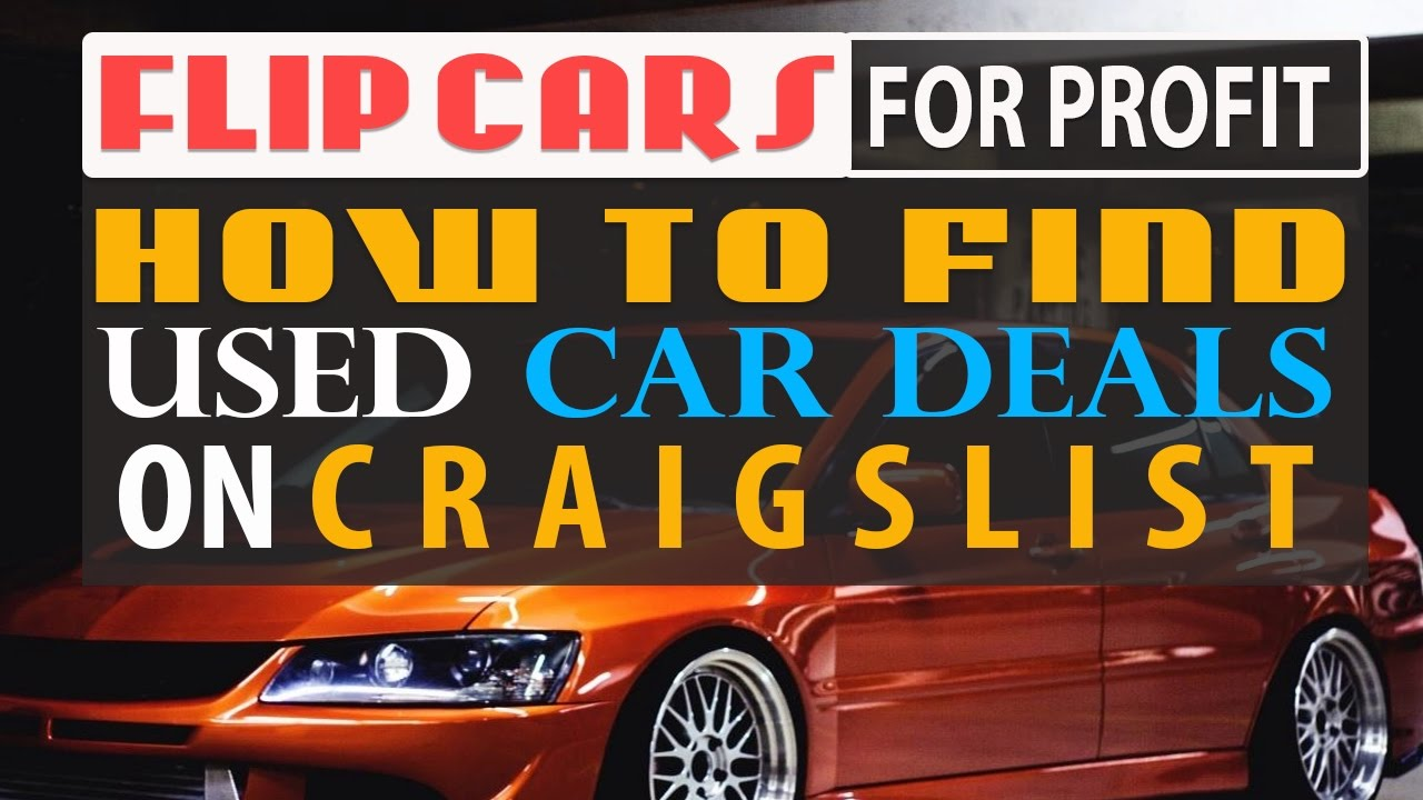 How to find used car deals on craigslist in your local area flip cars for profit