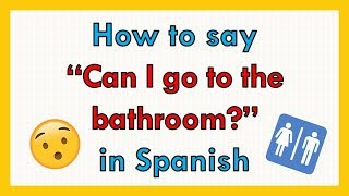 🚻🚽Spanish for Can I go to the bathroom? (🔊native speaker pronunciation)