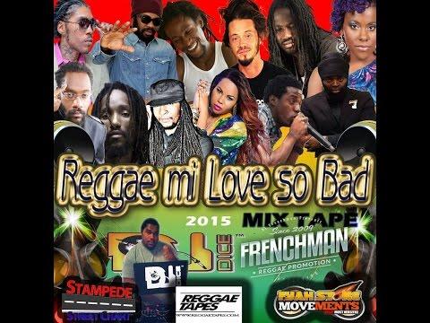 DJ DICE - REGGAE MI LOVE SO BAD MIXTAPE MAR 2015