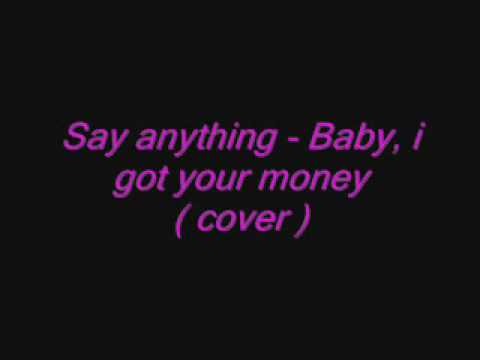 Say Anything - Baby, i got your money