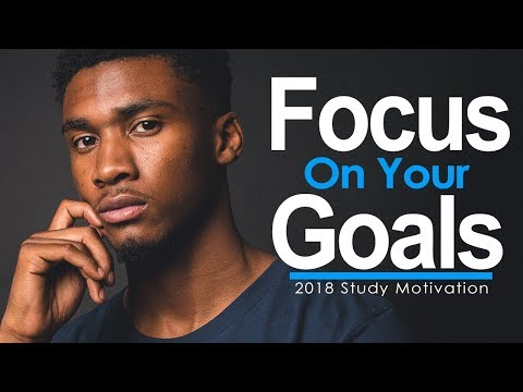 FOCUS ON YOUR GOALS – One of the Best Motivational Videos Ever for Students, Success & Studying 2018