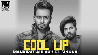 Singga : COOL LIP (Official Song) Ft. Mankirat Aulakh & Ravneet Singh | Punjabi Songs 2019