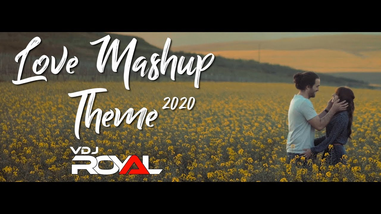 Love Mashup Theme 2020 | VDj Royal X Harnish