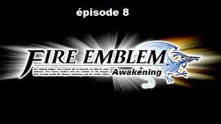 [Fire Emblem : Awakening] Playthrough FR - Episode 8 : Chapitre 6 Avertissement