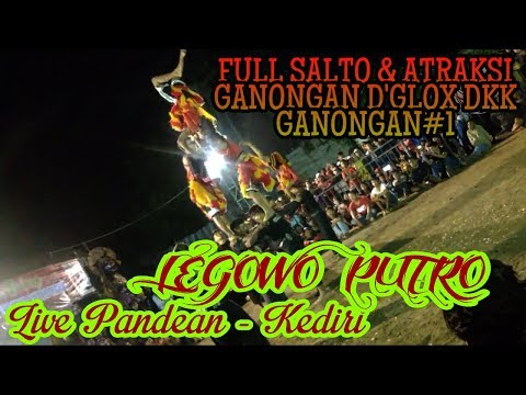 GANONGAN D'GLOX DKK FULL SALTO & ATRAKSI..!!! GANONGAN#1 LEGOWO PUTRO Live PANDEAN GG 3