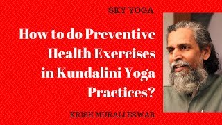 How to do Preventive Health Exercises in Kundalini Yoga Practices?